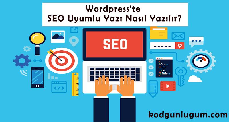 WordPress'te SEO Uyumlu Yazı Nasıl Yazılır?