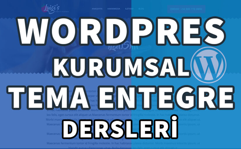 WORDPRESS TEMA ENTEGRE DERSLERİ