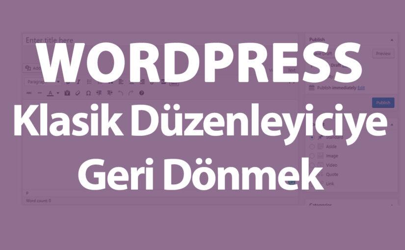 WordPress Eski Yazı Editörüne Hızlı Geçiş
