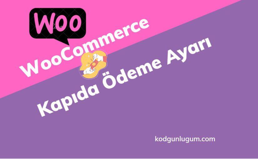 WooCommerce Kapıda Ödeme Ayarları
